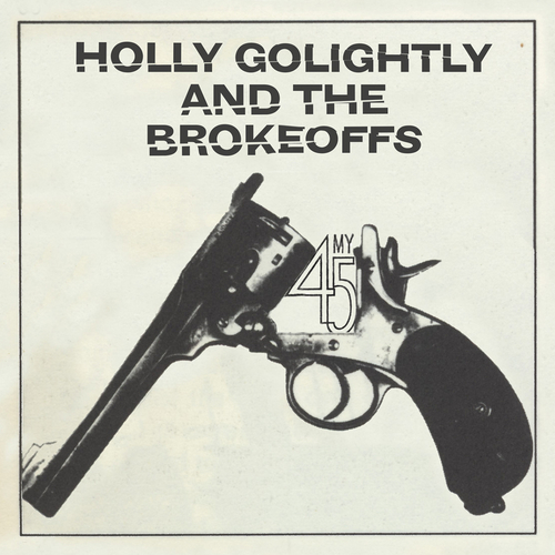 Holly Golightly And The Brokeoffs - My 45