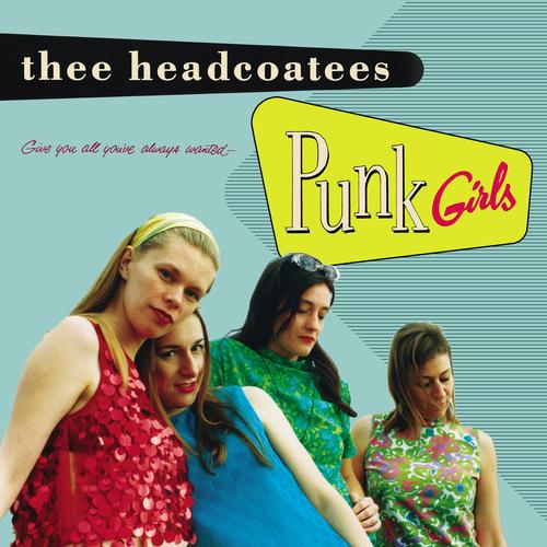 Thee Headcoatees - Punk Girls