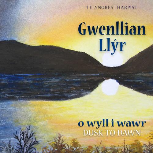 Gwenllian Llŷr - O wyll i wawr (Dusk to dawn)