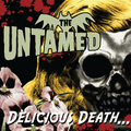 UNTAMED, THE - Delicious Death...