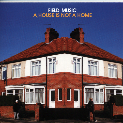 Field Music - A House Is Not A Home