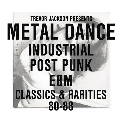 Various Artists - Trevor Jackson presents Metal Dance Industrial / Post-Punk / EBM : Classics & Rarities '80 - '88