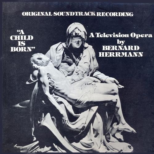 Bernard Herrmann - A Child Is Born (Original Television Soundtrack) [Remastered]