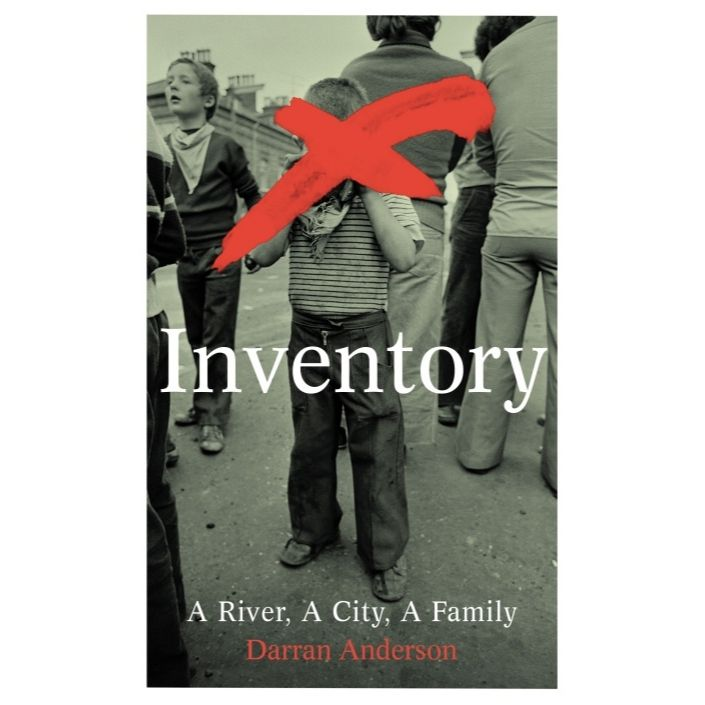 Inventory: A River, A City, A Family by Darran Anderson