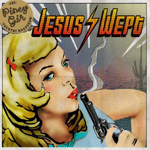 The Piney Gir Country Roadshow - Jesus Wept