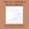 The T E Lawrence (Lawrence of Arabia) Music Library, Vol. 2: The Gramophone Recordings At Clouds Hill