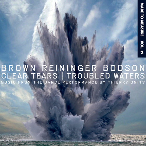 Brown Reininger Bodson - Clear Tears / Troubled Waters