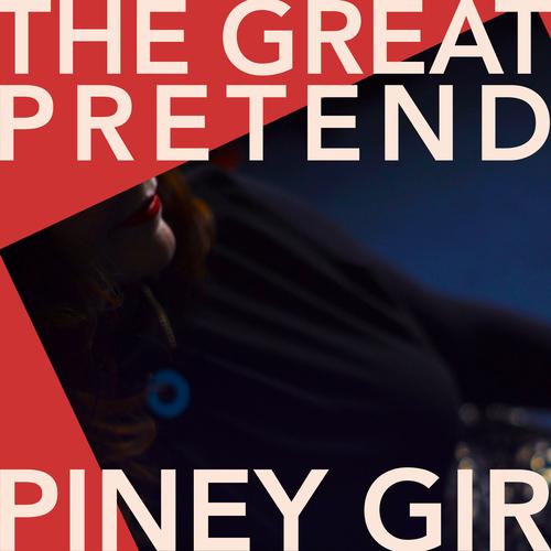 Piney Gir - The Great Pretend