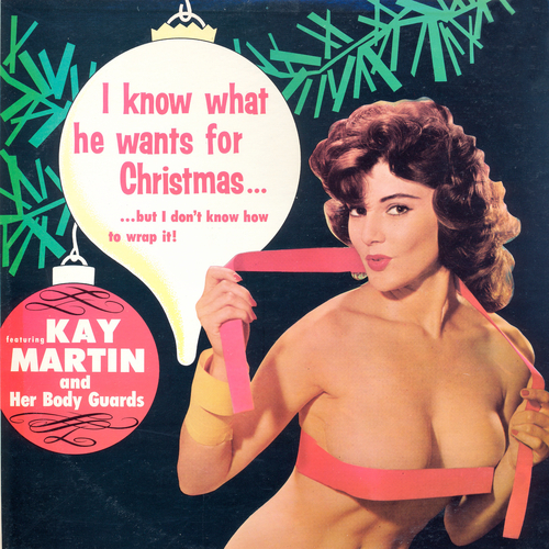 Kay Martin And Her Body Guards - I Know What He Wants for Christmas…But I Don't Know How to Wrap It!
