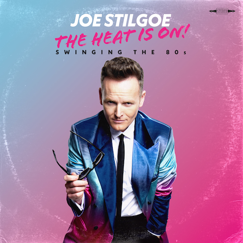 Joe Stilgoe - The Heat Is On: Swinging The 80s