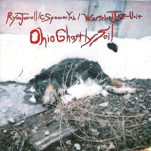 Ryan Jewell/C. Spencer Yeh/Wasteland Jazz Unit - Ohio Ghastly Soil