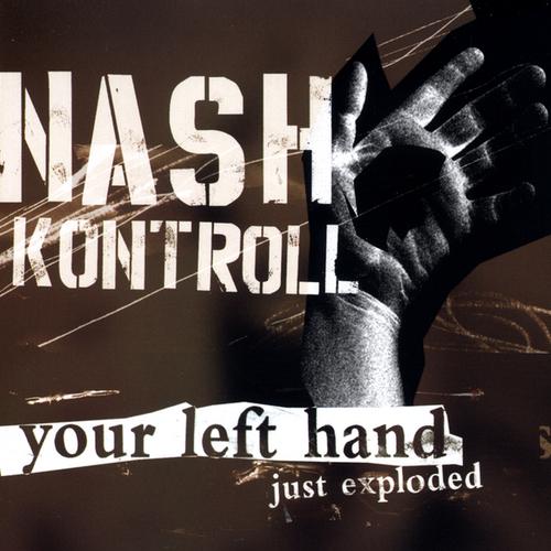 Nash Kontroll - Your Left Hand Just Exploded