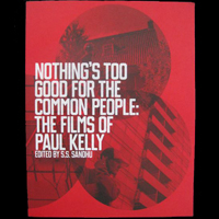 Nothing's Too Good For The Common People: The Films of Paul Kelly - Book