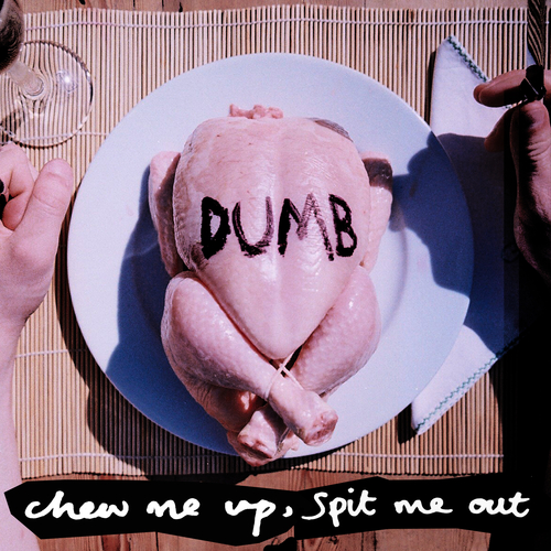 Dumb - Chew Me Up, Spit Me Out