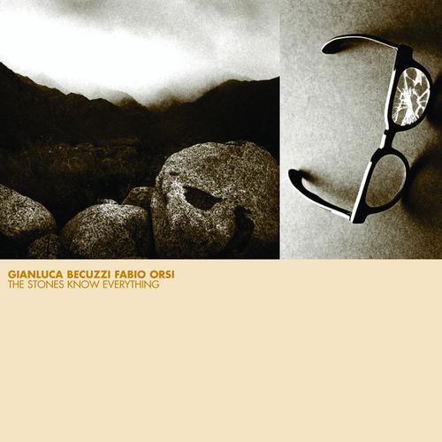 Gianluca Becuzzi & Fabio Orsi - The Stones Know Everything