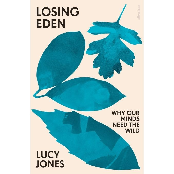 Losing Eden: Why Our Minds Need the Wild by Lucy Jones