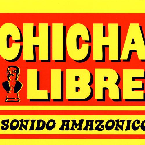 Chicha Libre - Sonido Amazonico!