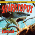 Sharktopus (Original Motion Picture Soundtrack)