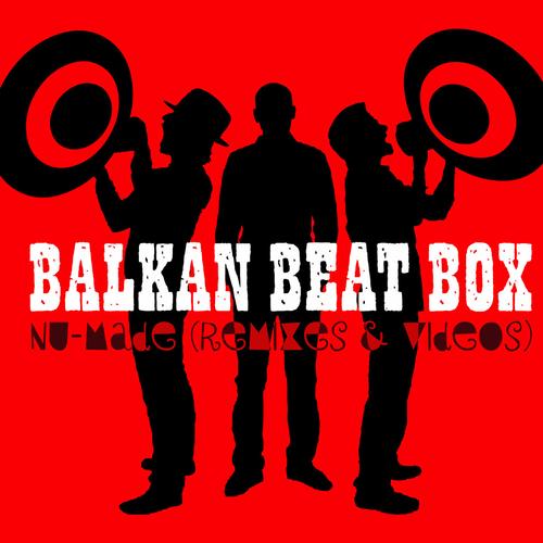 Balkan Beat Box - Nu Made (Remixes)