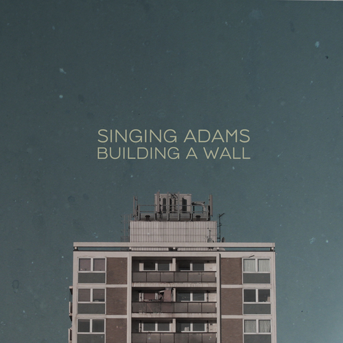 Singing Adams - Building a Wall