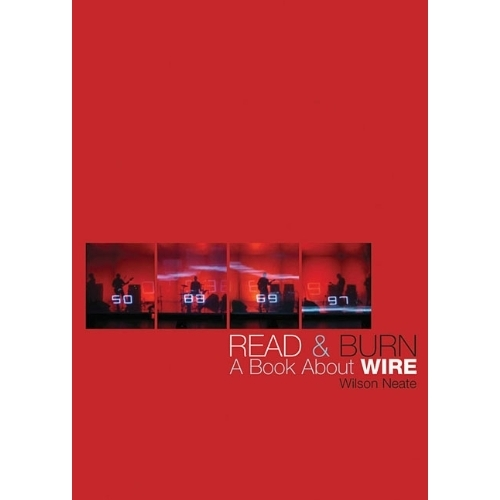 Wire - Read & Burn - A Book about Wire by Wilson Neate