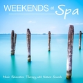 Weekends at Spa: Music Relaxation Therapy with Nature Sounds for Reiki, Yoga, Tai Chi Massage