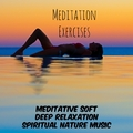 Meditation Exercises - Meditative Deep Relaxation Soft Spiritual Nature Music to Improve Concentration Reduce Stress and Wellness