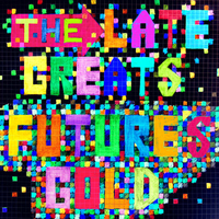 The Late Greats - Futures Gold